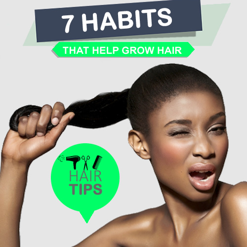 7 Habits that Help Grow your Hair